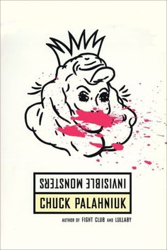 Invisible Monsters This book got me addicted to Palahniuk and had my sides hurting.