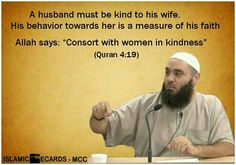 A husband must be kind to his wife - period!  Sponsor a poor child learn Quran with $10, go to FundRaising http://www.ummaland.com/s/hpnd2z