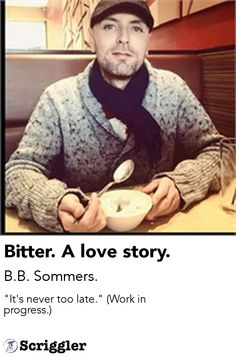Bitter. A love story. by B.B. Sommers. https://scriggler.com/detailPost/story/31142