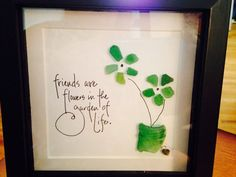 Friends are Flowers in the Garden of Life - One-of-a-kind, original sea glass design featuring two sea glass flowers and a vase