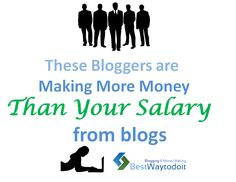 My one of earlier blog making blogging a career by quitting full-time job talked about the indicators that helps you to decide when to quit a job. These blog is especially written to keep you motivated. There are some living examples of bloggers who are making more money than your salary from blogs.