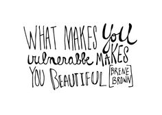 What makes you vulnerable, makes you beautiful. Brene Brown #handlettering #janamiller