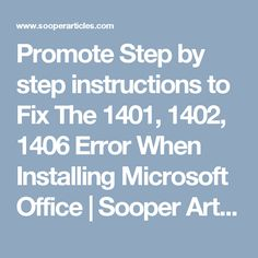 Promote Step by step instructions to Fix The 1401, 1402, 1406 Error When Installing Microsoft Office | Sooper Articles