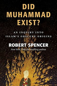 Did Muhammad Exist?: An Inquiry into Islam's Obscure Origins by Robert Spencer http://amzn.to/1mQ8au3
