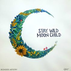 Stay Wild, Moon Child - Ironside Artistry