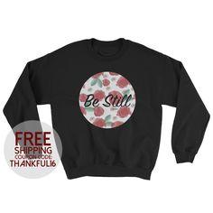 Be Still Crewneck Sweater Adult Unisex by LeahOwenArt on Etsy https://www.etsy.com/listing/493637665/be-still-crewneck-sweater-adult-unisex