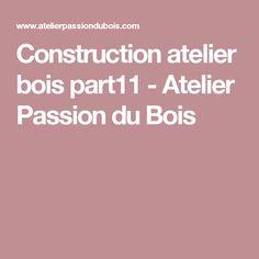 Construction atelier bois part11 - Atelier Passion du Bois