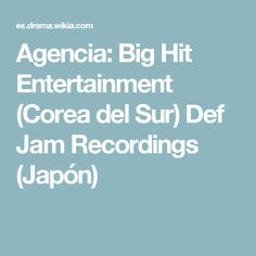 Agencia: Big Hit Entertainment (Corea del Sur) Def Jam Recordings (Japón)