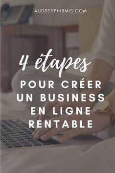 Comment créer un business en ligne rentable ? Les 4 étapes indispensables pour augmenter sa visibilité, créer une offre et générer des revenus