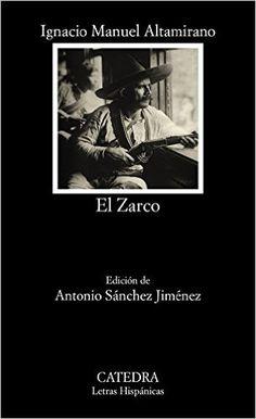 El Zarco : episodios de la vida mexicana en 1861-1863 / Ignacio Manuel Altamirano ; edición de Antonio Sánchez Jiménez - Madrid : Cátedra, 2016