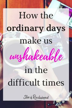 Sometimes we will experience seasons of 'ordinary' in our marriages and in our relationship with God, but does that make those days meaningless? What if those ordinary days were meant to build an unshakeable foundation? Start reclaiming your ordinary days to have an unshakeable future!
