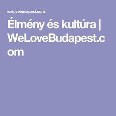 Élmény és kultúra | WeLoveBudapest.com