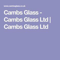 Cambs Glass - Cambs Glass Ltd   Cambs Glass Ltd