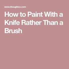 How to Paint With a Knife Rather Than a Brush