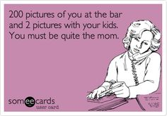 Funny Family Ecard: 200 pictures of you at the bar and 2 pictures with your kids. You must be quite the mom.