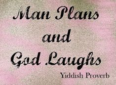 Yiddish Proverb: Man Plans and God Laughs