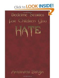 Library complete!!!!?? Bedtime Stories for Children You Hate: Antoinette Bergin: 9781463712648: Amazon.com: Books