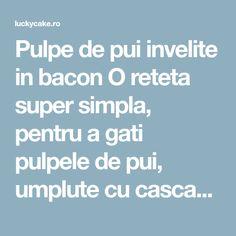 Pulpe de pui invelite in bacon O reteta super simpla, pentru a gati pulpele de pui, umplute cu cascaval si invelite in bacon, facute la cuptor