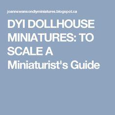 DYI DOLLHOUSE MINIATURES: TO SCALE A Miniaturist's Guide