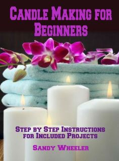 Candle Making for Beginners: Step by Step Instructions for Included Projects by Sandy Wheeler, http://www.amazon.com/dp/B00K89BMVO/ref=cm_sw_r_pi_dp_DScRtb1MRNTCQ