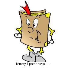"Introducing ""TommyTipster""....every Wednesday Tommy will be popping in with advise, ideas and valuable information.....Tommy will see you next Wednesday with tip # 1."