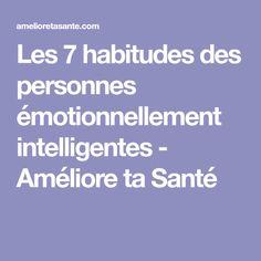 Les 7 habitudes des personnes émotionnellement intelligentes - Améliore ta Santé Developement Personnel, Self Development, Important, Health Fitness, Mindfulness, Positivity, Happy, Relaxation, Culture