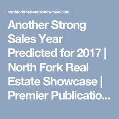 Another Strong Sales Year Predicted for 2017 | North Fork Real Estate Showcase | Premier Publication Showcasing North Fork Homes for Sale and Rent