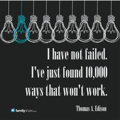 I have not failed. I've just found 10,000 ways that wont work. - Thomas A. Edison #familyshare #quote #quotes #found