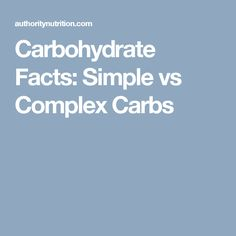 Carbohydrate Facts: Simple vs Complex Carbs