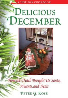 Delicious December: How the Dutch Brought Us Santa, Presents, and Treats: A Holiday Cookbook