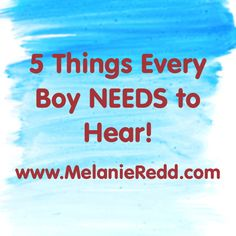 5 Things Every Boy Needs to HEAR! - Melanie Redd