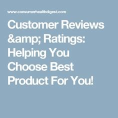 Customer Reviews & Ratings: Helping You Choose Best Product For You!