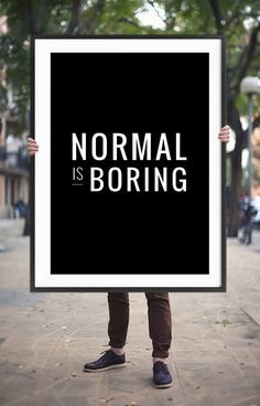 Normal Is Boring Printable Art, Motivational Quote Poster, Monochrome Typography Art, Inspirational Typography Quotes, Typography Inspiration, Typography Poster, Art Quotes, Fonts Quotes, Motivational Quotes For Women, Motivational Wall Art, Inspirational Wall Art, Printable Poster