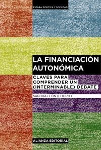 La financiación autonómica. Claves para comprender un (interminable) debate. Sandra León. Máis información no catálogo: http://kmelot.biblioteca.udc.es/record=b1528983~S13*gag