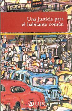 Código: 345.73 / M12. Título: Una justicia para el habitante común. Autor: Roberto G. MacLean Ugarteche. Catálogo: http://biblioteca.ccincagarcilaso.gob.pe/biblioteca/catalogo/ver.php?id=8127&idx=2-0000014771
