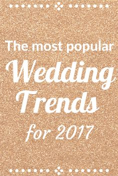 Rose gold and blush, breathtaking photography, flower girl dresses, bride hair inspiration and bridesmaid proposal ideas are all included in this (very pretty) list of 'The Most Popular Wedding Trends for 2017'...