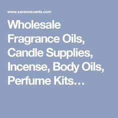 Wholesale Fragrance Oils, Candle Supplies, Incense, Body Oils, Perfume Kits…