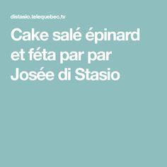 Cake salé épinard et féta par par Josée di Stasio Quebec, Sandwich Croque Monsieur, Tapas, Appetizers, Vegetarian, Healthy Recipes, Healthy Foods, Tv, Vegetarische Rezepte