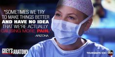 """Sometimes we try to make things better and have no idea that we're actually causing more pain."" Dr. Arizona Robins; Grey's Anatomy season 10 quotes"