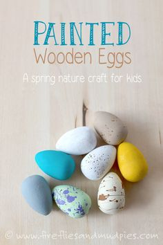 Painted Wooden Eggs: A Spring Nature Craft for Kids | Fireflies and Mud Pies