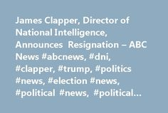 James Clapper, Director of National Intelligence, Announces Resignation – ABC News #abcnews, #dni, #clapper, #trump, #politics #news, #election #news, #political #news, #political #news #articles http://ghana.nef2.com/james-clapper-director-of-national-intelligence-announces-resignation-abc-news-abcnews-dni-clapper-trump-politics-news-election-news-political-news-political-news-articles/  # Sections Shows Yahoo!-ABC News Network | 2017 ABC News Internet Ventures. All rights reserved. Clapper…