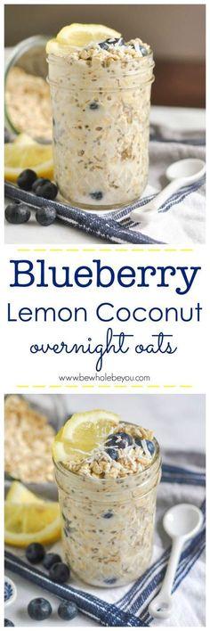 Blueberry Lemon Coconut Overnight Oats. Be Whole. Be You. | Dessert Recipe
