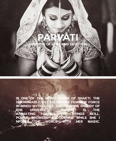 PARVATI is one of the many forms of Shakti, the unknowable but enlivening feminine force in Hindu mythology, the feminine energy of the universe. The goddess Parvati is the animating force that brings skill, power, prowess, and genius while she infuses the world with her magic.