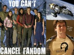 Firefly - You can't cancel fandom. Ain't no power in the 'verse.