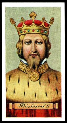 """Carreras Cigarettes """"Kings & Queens of England"""" (series of 50 issued in Richard II ~ grandson of Edward III (his father the Black Prince, had died in reigned (abdicated) Tudor Monarchs, English Monarchs, Ricardo Ii, King Richard I, Adele, Tudor Dynasty, Royal King, Saint Esprit, Royals"""