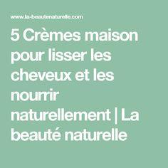 5 Crèmes maison pour lisser les cheveux et les nourrir naturellement   La beauté naturelle