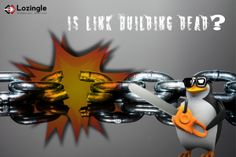 is #LinkBuilding truly dead? Then how to optimize? peep into: http://lozingle.com/blog/wp-content/themes/customeTheme/blog-more.php?id=115