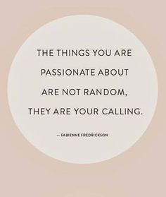 your passions=your calling.