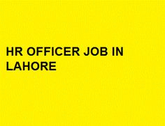 Apply at http://www.jobspumpkin.com/submit-resume.html Position: HR Officer, Salary: 22000, Gender: Female, Qualification: MBA, Experience: 1 year as HR Officer, City: Lahore