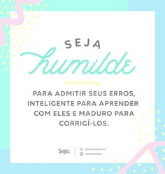Os verdadeiros sábios aprendem todos os dias! #sejahumilde